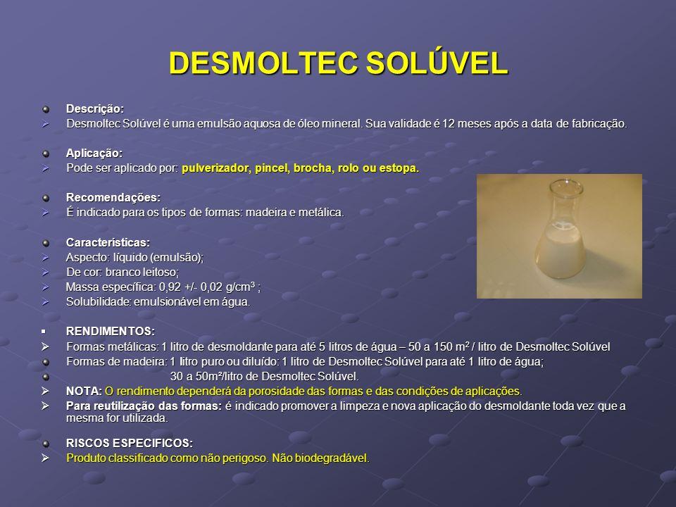 DESMOLTEC SOLÚVEL Descrição: Desmoltec Solúvel é uma emulsão aquosa de óleo mineral. Sua validade é 12 meses após a data de fabricação. Desmoltec Solú