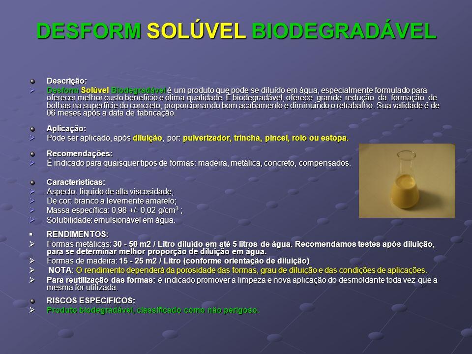 DESFORM SOLÚVEL BIODEGRADÁVEL Descrição: Desform Solúvel Biodegradável é um produto que pode se diluído em água, especialmente formulado para oferecer