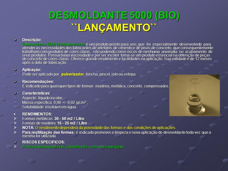 DESMOLDANTE 5000 (BIO) ``LANÇAMENTO`` Descrição: Desmoldante 5000 (biodegradável) é um produto pronto para uso, que foi especialmente desenvolvido par