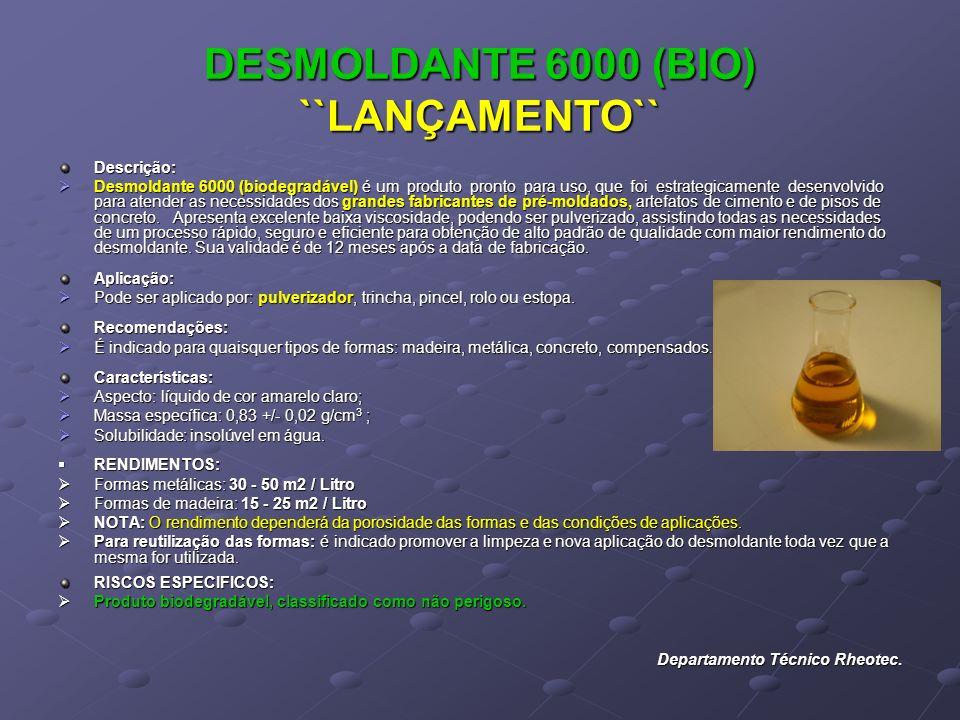 DESMOLDANTE 6000 (BIO) ``LANÇAMENTO`` Descrição: Desmoldante 6000 (biodegradável) é um produto pronto para uso, que foi estrategicamente desenvolvido