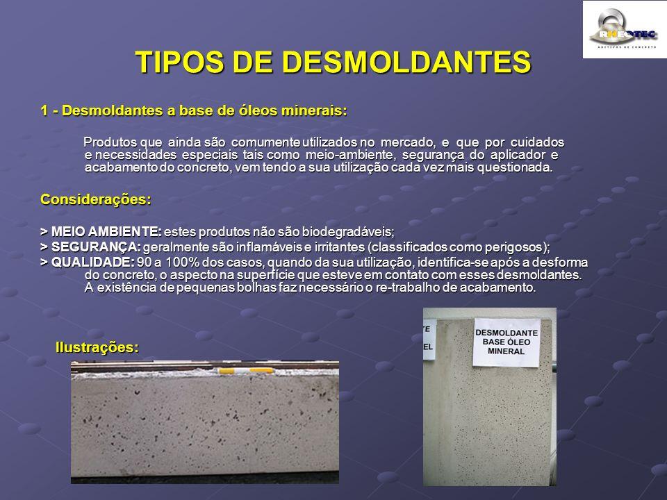 TIPOS DE DESMOLDANTES 1 - Desmoldantes a base de óleos minerais: Produtos que ainda são comumente utilizados no mercado, e que por cuidados e necessid