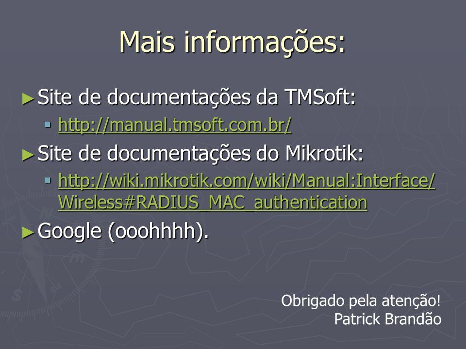 Mais informações: Site de documentações da TMSoft: Site de documentações da TMSoft: http://manual.tmsoft.com.br/ http://manual.tmsoft.com.br/ http://m