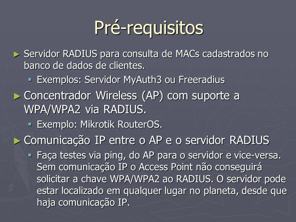 Pré-requisitos Servidor RADIUS para consulta de MACs cadastrados no banco de dados de clientes. Servidor RADIUS para consulta de MACs cadastrados no b
