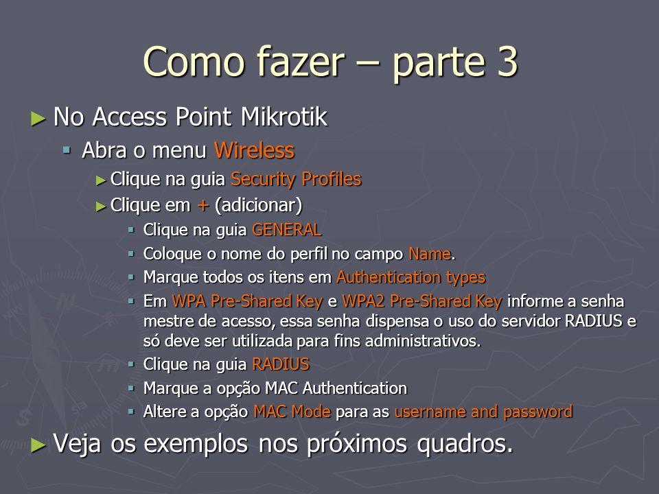 Como fazer – parte 3 No Access Point Mikrotik No Access Point Mikrotik Abra o menu Wireless Abra o menu Wireless Clique na guia Security Profiles Cliq