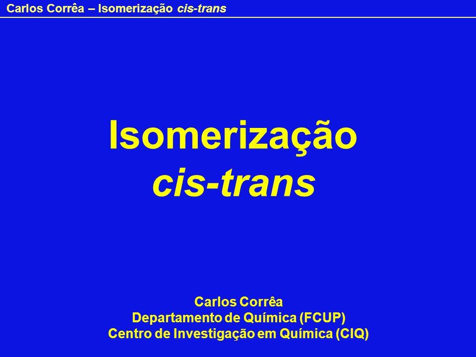 Carlos Corrêa – Isomerização cis-trans Os isómeros cis-trans dos alcenos têm propriedades físicas diferentes, podendo também diferir nas suas propriedades químicas.