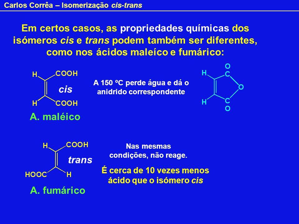 Carlos Corrêa – Isomerização cis-trans Em certos casos, as propriedades químicas dos isómeros cis e trans podem também ser diferentes, como nos ácidos