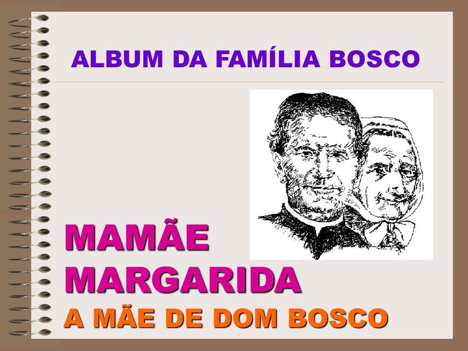 MAMÃEMARGARIDA A MÃE DE DOM BOSCO ALBUM DA FAMÍLIA BOSCO