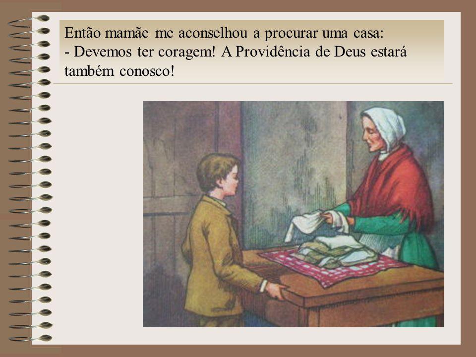 Então mamãe me aconselhou a procurar uma casa: - Devemos ter coragem! A Providência de Deus estará também conosco!