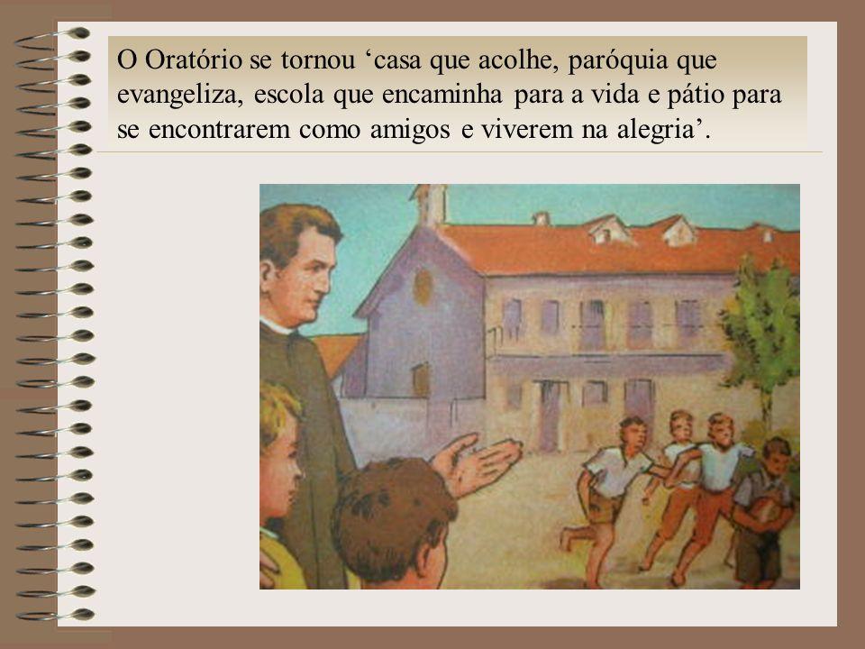 O Oratório se tornou casa que acolhe, paróquia que evangeliza, escola que encaminha para a vida e pátio para se encontrarem como amigos e viverem na a