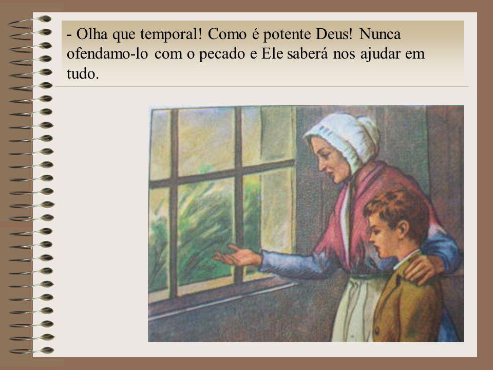 - Olha que temporal! Como é potente Deus! Nunca ofendamo-lo com o pecado e Ele saberá nos ajudar em tudo.
