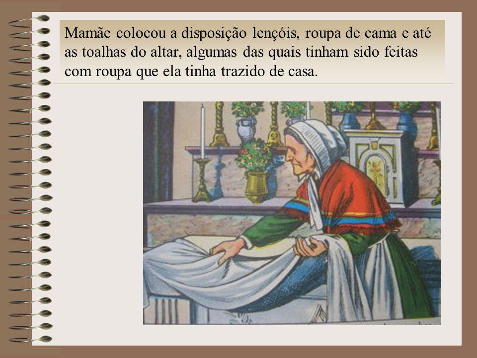 Mamãe colocou a disposição lençóis, roupa de cama e até as toalhas do altar, algumas das quais tinham sido feitas com roupa que ela tinha trazido de c