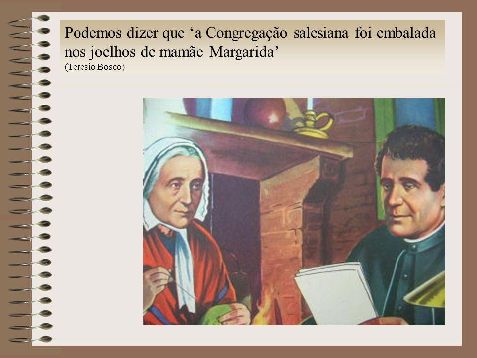 Podemos dizer que a Congregação salesiana foi embalada nos joelhos de mamãe Margarida (Teresio Bosco)