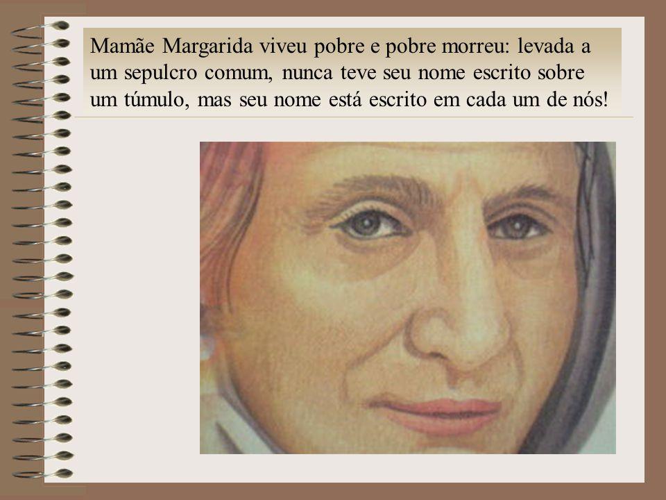 Mamãe Margarida viveu pobre e morreu: levada a um sepulcro comum, nunca teve seu nome escrito sobre um túmulo, mas seu nome está escrito em cada um de