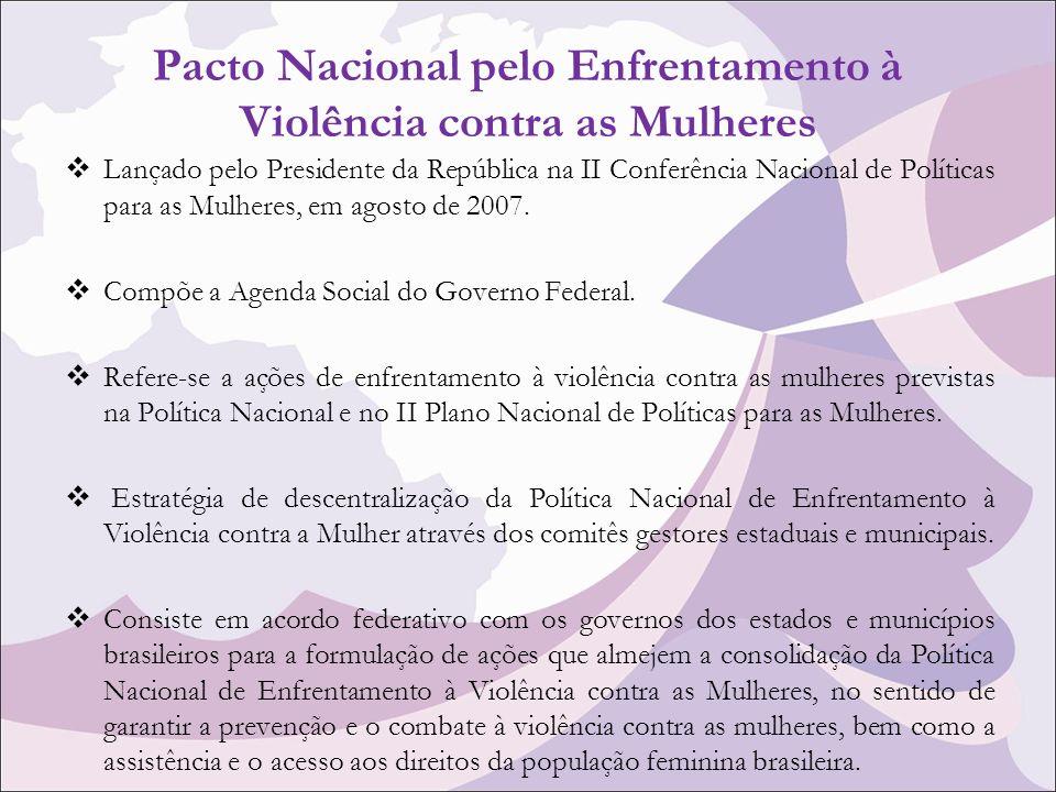 Pacto Nacional pelo Enfrentamento à Violência contra as Mulheres Lançado pelo Presidente da República na II Conferência Nacional de Políticas para as Mulheres, em agosto de 2007.