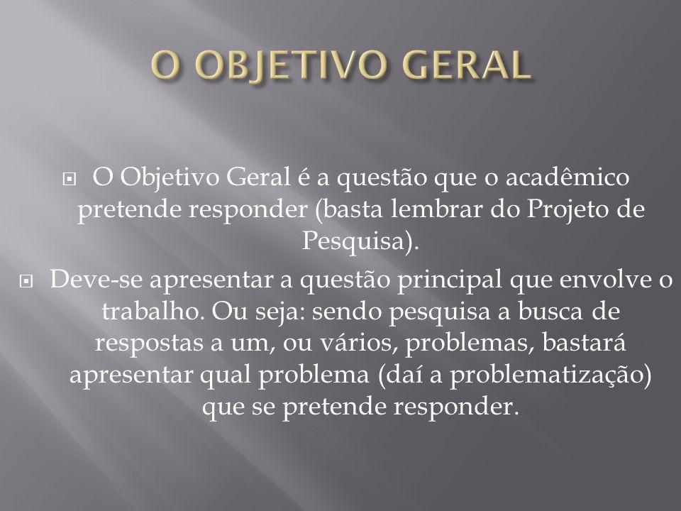 Agora, deve-se mostrar quais caminhos (objetivos específicos) foram utilizados para atender o Objetivo Geral (O.G.).