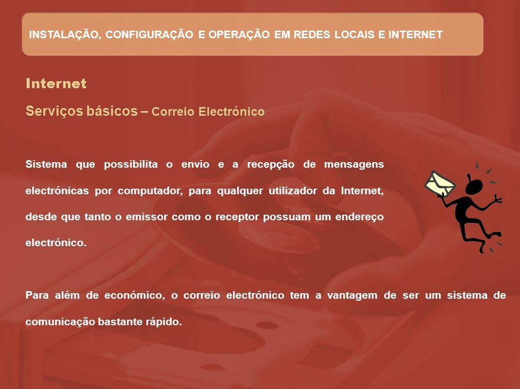 Internet Serviços básicos – Correio Electrónico Sistema que possibilita o envio e a recepção de mensagens electrónicas por computador, para qualquer u