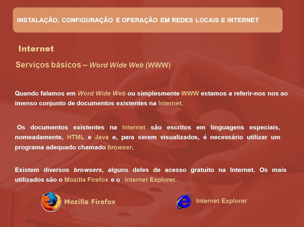 Internet Serviços básicos – Word Wide Web (WWW) Quando falamos em Word Wide Web ou simplesmente WWW estamos a referir-nos nos ao imenso conjunto de do