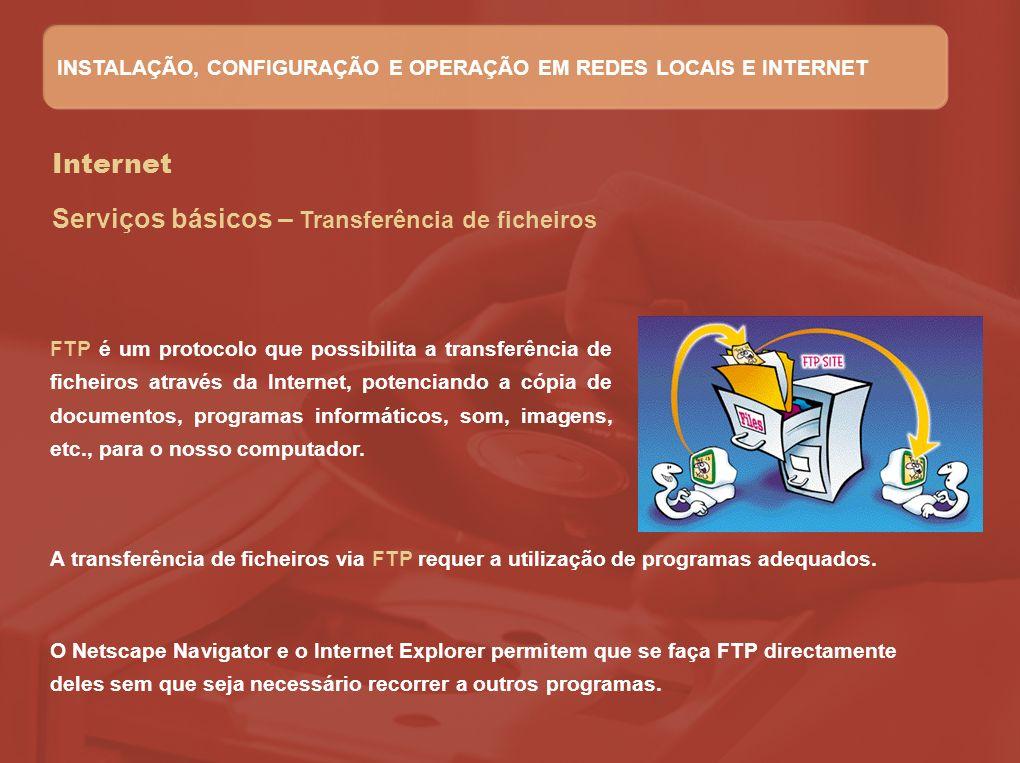 Internet Serviços básicos – Transferência de ficheiros FTP é um protocolo que possibilita a transferência de ficheiros através da Internet, potenciand