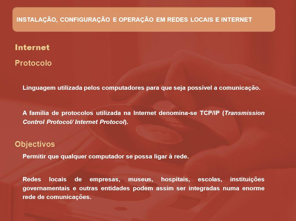 Internet A família de protocolos utilizada na Internet denomina-se TCP/IP (Transmission Control Protocol/ Internet Protocol). Protocolo Objectivos Per