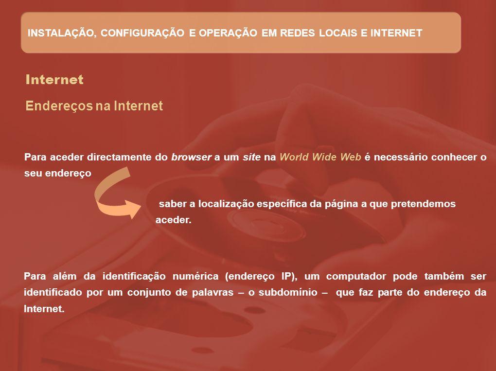 Internet Endereços na Internet Para aceder directamente do browser a um site na World Wide Web é necessário conhecer o seu endereço Para além da ident