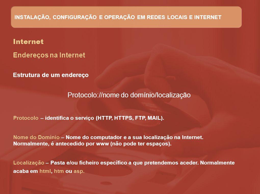 Internet Endereços na Internet Estrutura de um endereço Protocolo://nome do domínio/localização Protocolo – identifica o serviço (HTTP, HTTPS, FTP, MA