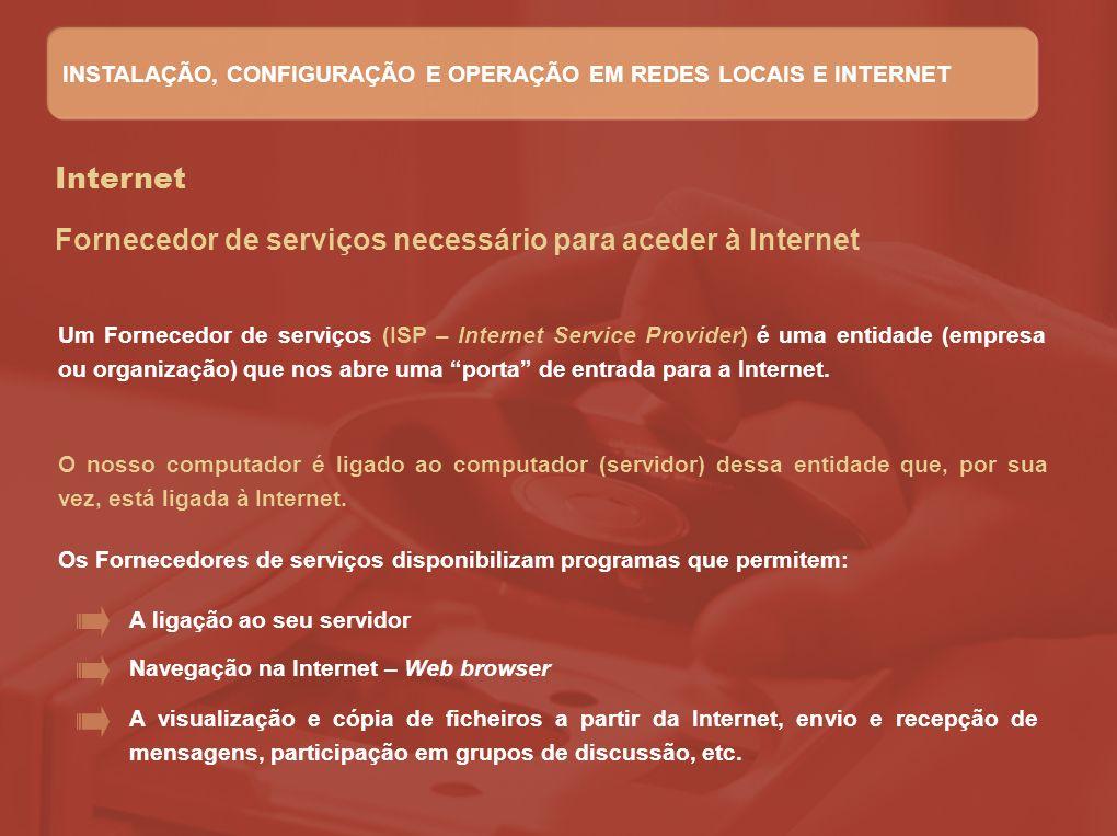 Internet Um Fornecedor de serviços (ISP – Internet Service Provider) é uma entidade (empresa ou organização) que nos abre uma porta de entrada para a