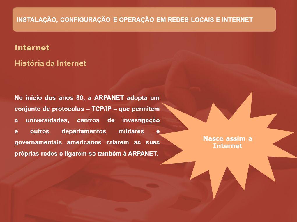 Internet História da Internet No início dos anos 80, a ARPANET adopta um conjunto de protocolos – TCP/IP – que permitem a universidades, centros de in