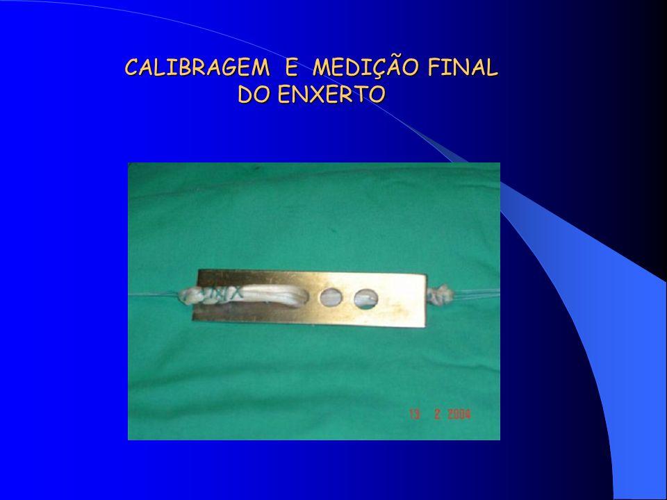 CALIBRAGEM E MEDIÇÃO FINAL DO ENXERTO