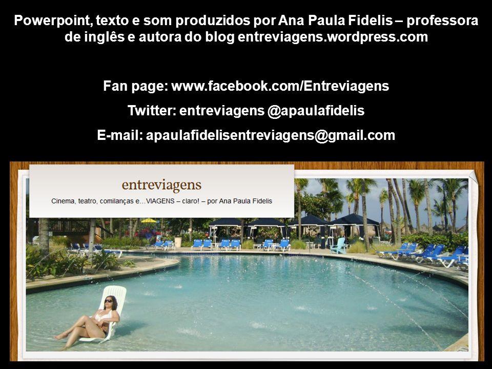 Powerpoint, texto e som produzidos por Ana Paula Fidelis – professora de inglês e autora do blog entreviagens.wordpress.com Fan page: www.facebook.com