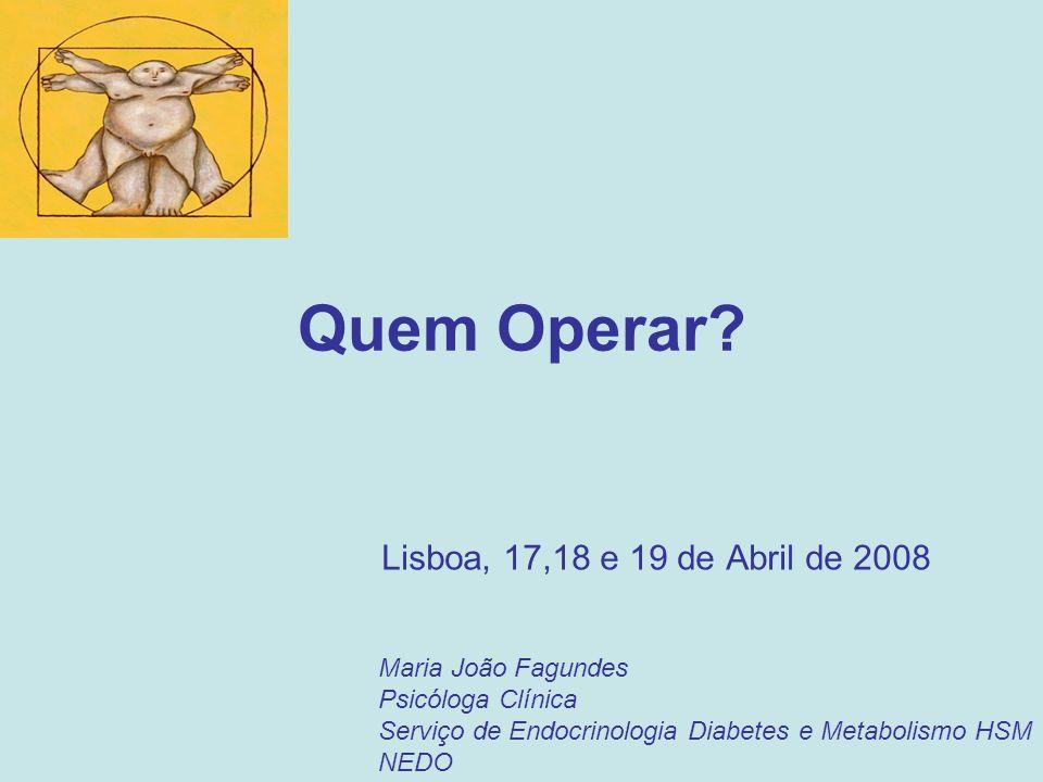 Quem Operar? Lisboa, 17,18 e 19 de Abril de 2008 Maria João Fagundes Psicóloga Clínica Serviço de Endocrinologia Diabetes e Metabolismo HSM NEDO