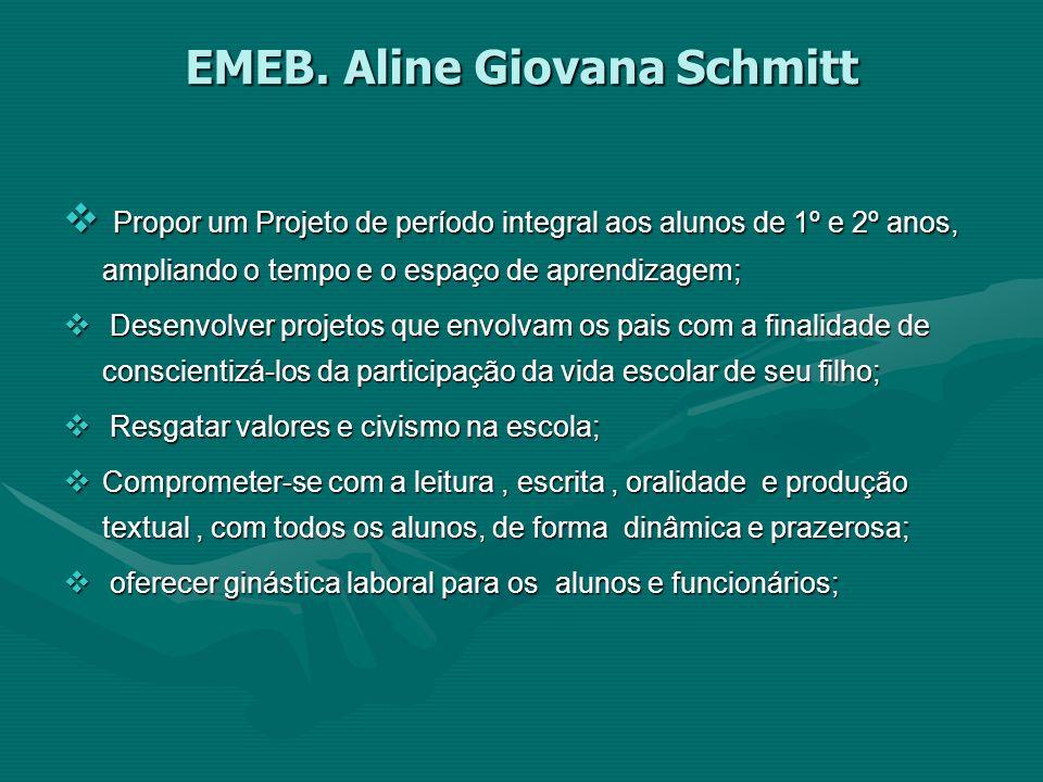 EMEB. Aline Giovana Schmitt Propor um Projeto de período integral aos alunos de 1º e 2º anos, ampliando o tempo e o espaço de aprendizagem; Propor um