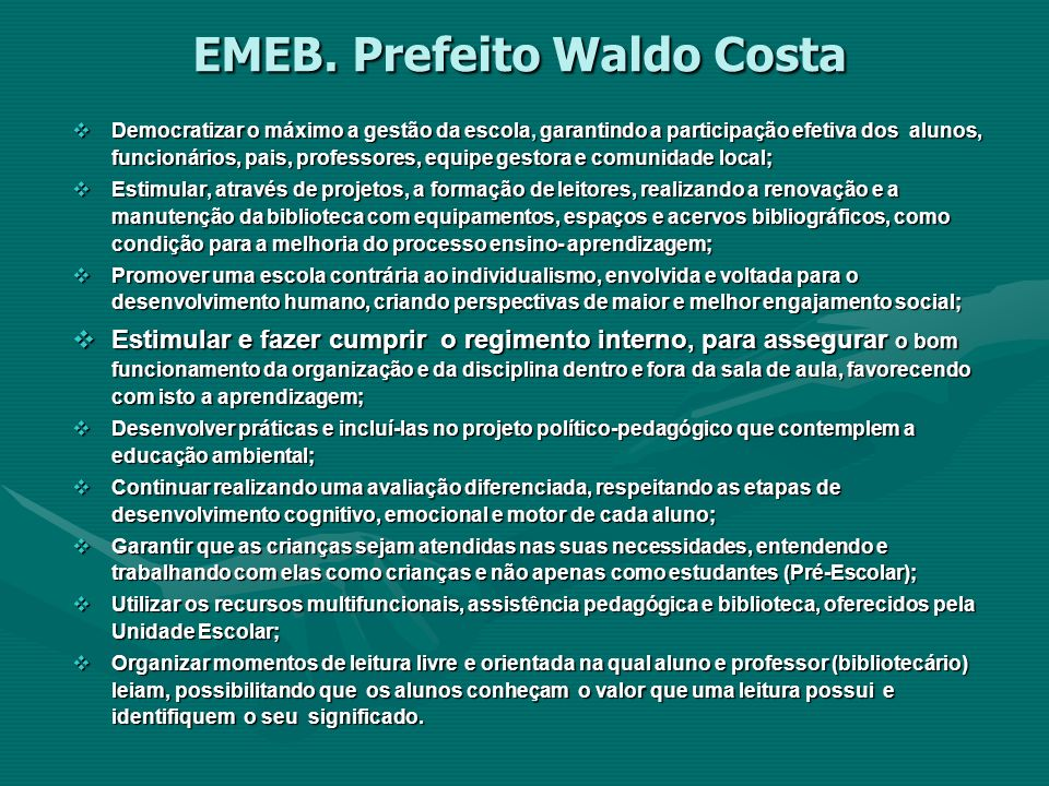 EMEB. Prefeito Waldo Costa Democratizar o máximo a gestão da escola, garantindo a participação efetiva dos alunos, funcionários, pais, professores, eq