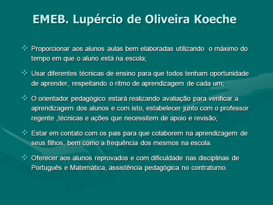 EMEB. Lupércio de Oliveira Koeche Proporcionar aos alunos aulas bem elaboradas utilizando o máximo do tempo em que o aluno está na escola; Proporciona