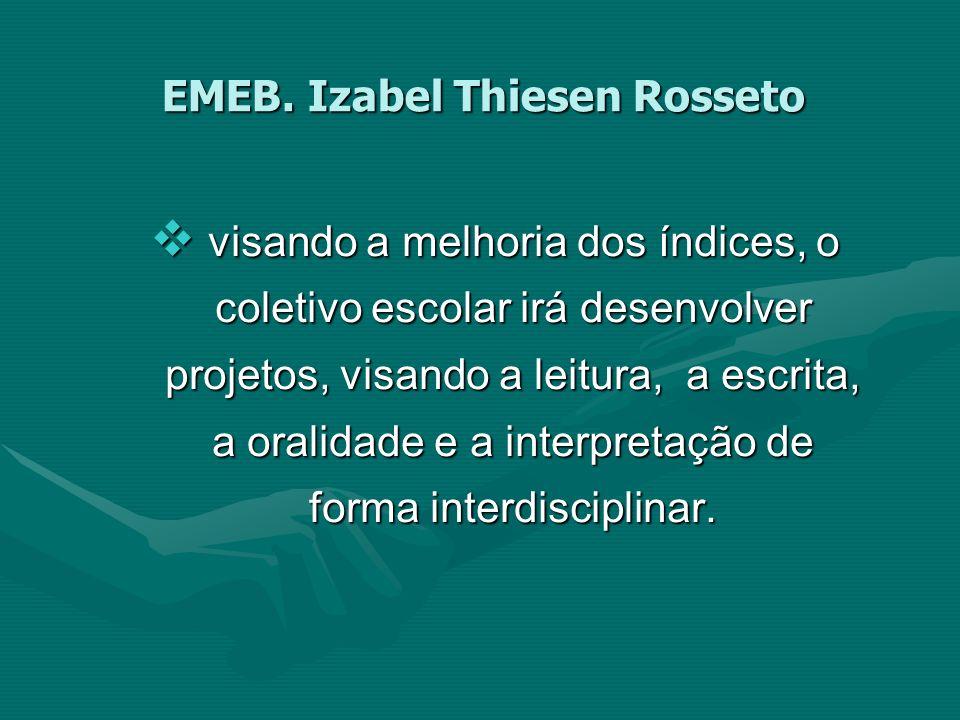 EMEB. Izabel Thiesen Rosseto visando a melhoria dos índices, o coletivo escolar irá desenvolver projetos, visando a leitura, a escrita, a oralidade e
