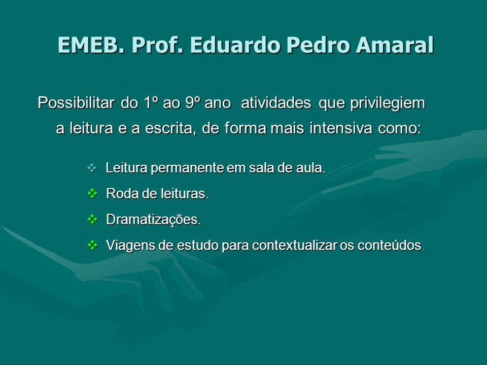 EMEB. Prof. Eduardo Pedro Amaral Possibilitar do 1º ao 9º ano atividades que privilegiem a leitura e a escrita, de forma mais intensiva como: Leitura