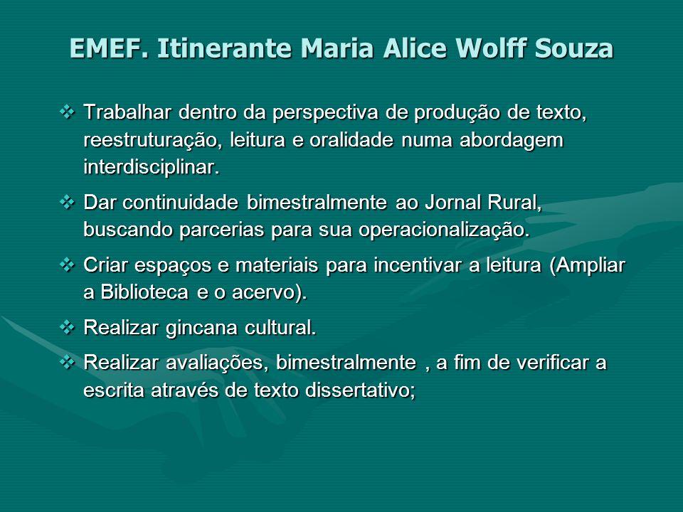 EMEF. Itinerante Maria Alice Wolff Souza Trabalhar dentro da perspectiva de produção de texto, reestruturação, leitura e oralidade numa abordagem inte