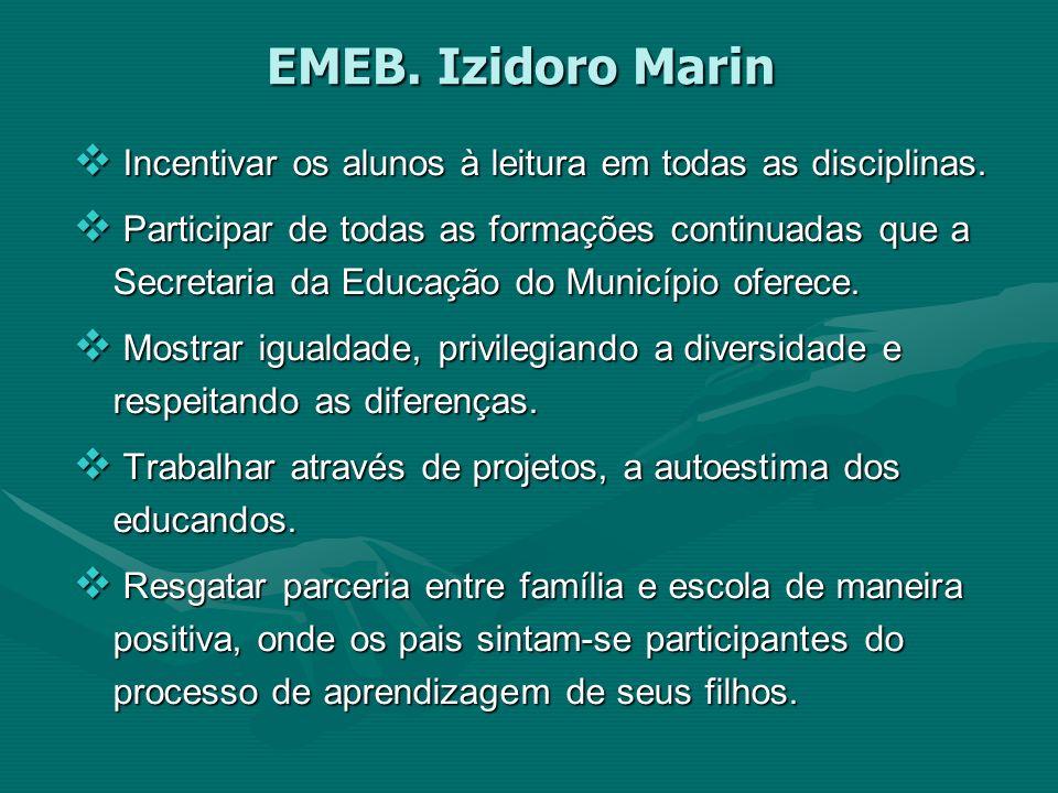 EMEB. Izidoro Marin Incentivar os alunos à leitura em todas as disciplinas. Incentivar os alunos à leitura em todas as disciplinas. Participar de toda