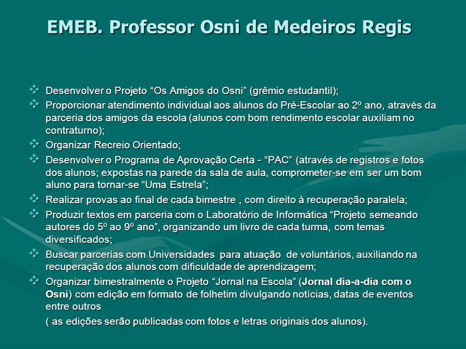 EMEB. Professor Osni de Medeiros Regis Desenvolver o Projeto Os Amigos do Osni (grêmio estudantil); Desenvolver o Projeto Os Amigos do Osni (grêmio es
