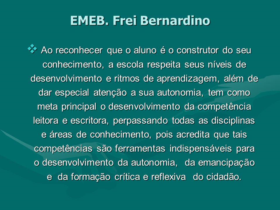 EMEB. Frei Bernardino Ao reconhecer que o aluno é o construtor do seu conhecimento, a escola respeita seus níveis de desenvolvimento e ritmos de apren