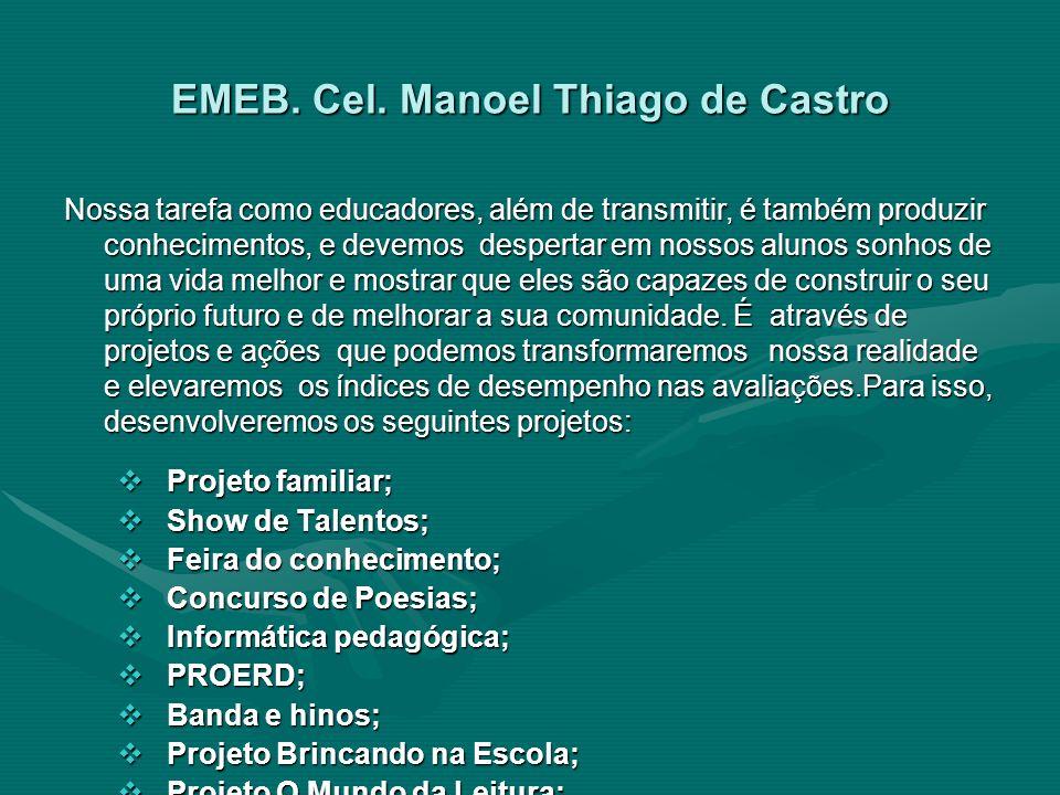 EMEB. Cel. Manoel Thiago de Castro Nossa tarefa como educadores, além de transmitir, é também produzir conhecimentos, e devemos despertar em nossos al