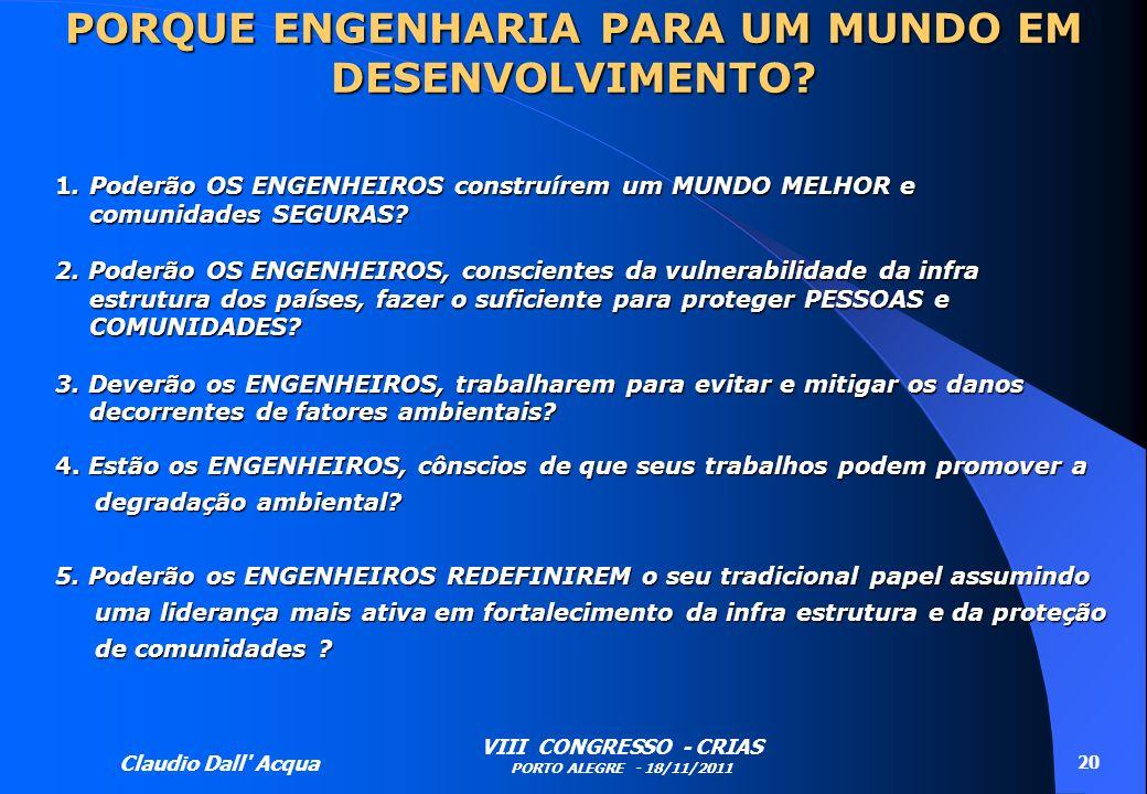 Claudio Dall' Acqua VIII CONGRESSO - CRIAS PORTO ALEGRE - 18/11/2011 20 1. Poderão OS ENGENHEIROS construírem um MUNDO MELHOR e comunidades SEGURAS? 2