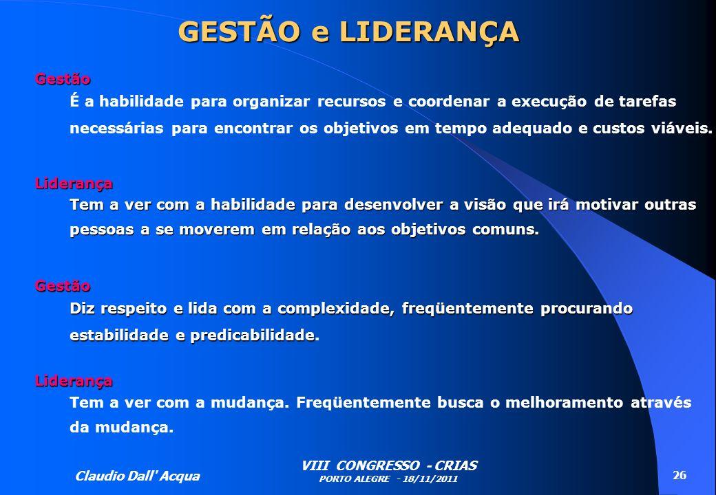 Claudio Dall' Acqua VIII CONGRESSO - CRIAS PORTO ALEGRE - 18/11/2011 26 Gestão É a habilidade para organizar recursos e coordenar a execução de tarefa