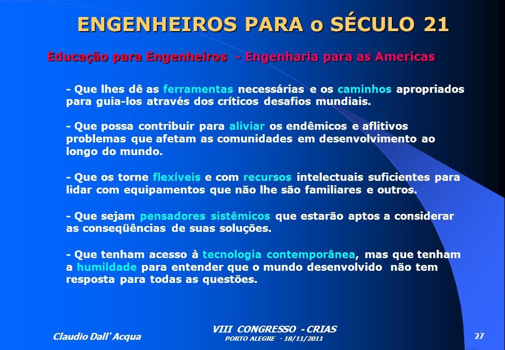 Claudio Dall' Acqua VIII CONGRESSO - CRIAS PORTO ALEGRE - 18/11/2011 27 Educação para Engenheiros - Engenharia para as Americas - Que lhes dê as ferra
