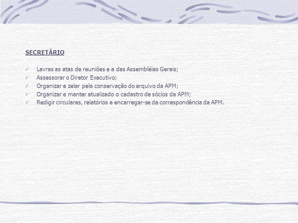 SECRETÁRIO Lavras as atas de reuniões e a das Assembléias Gerais; Assessorar o Diretor Executivo; Organizar e zelar pela conservação do arquivo da APM