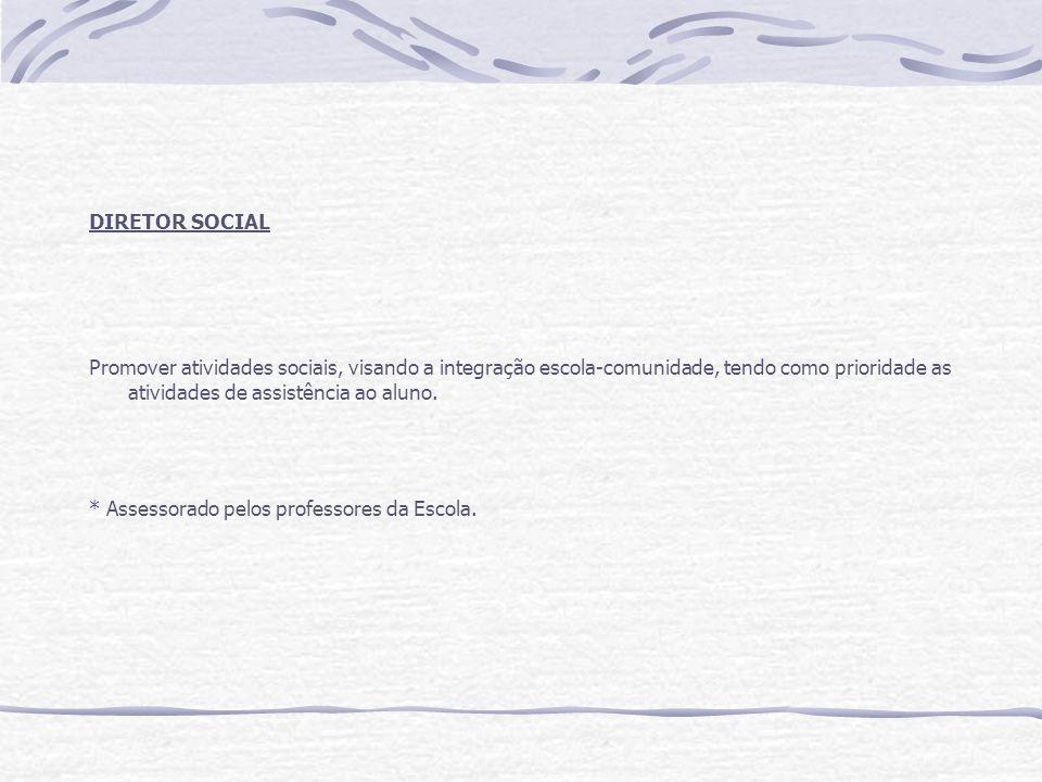 DIRETOR SOCIAL Promover atividades sociais, visando a integração escola-comunidade, tendo como prioridade as atividades de assistência ao aluno. * Ass