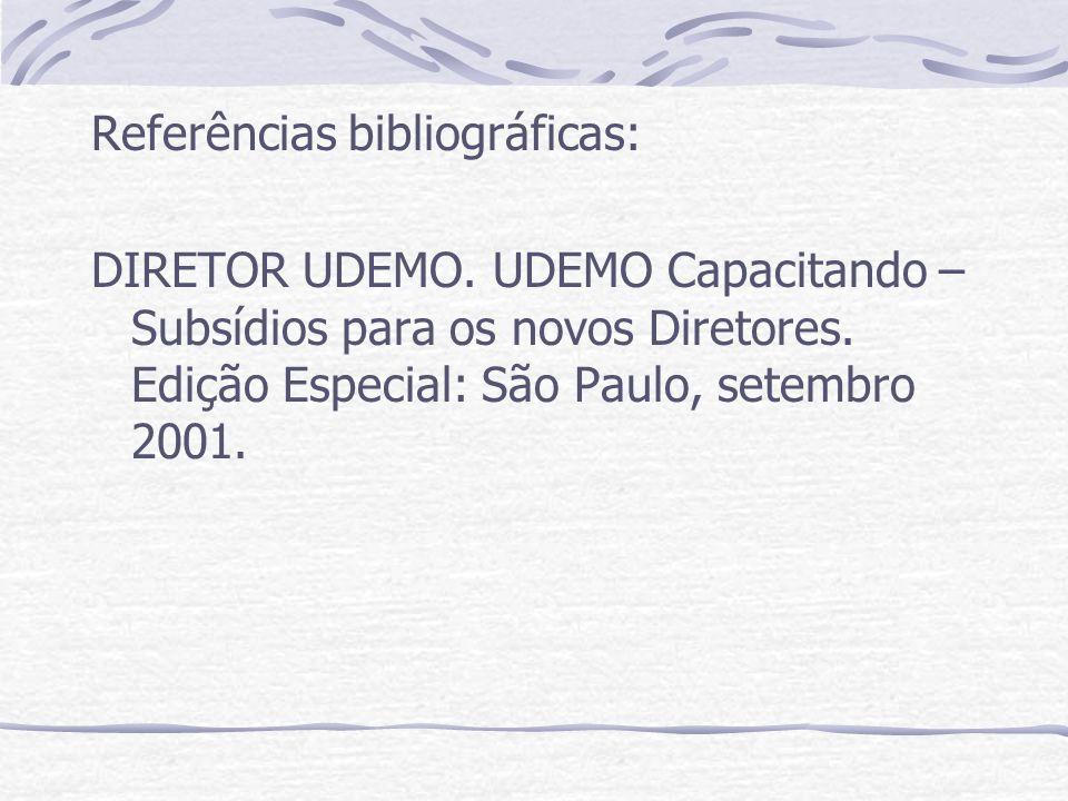 Referências bibliográficas: DIRETOR UDEMO. UDEMO Capacitando – Subsídios para os novos Diretores. Edição Especial: São Paulo, setembro 2001.