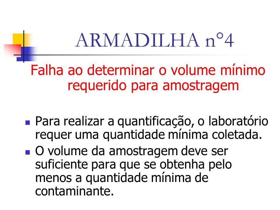 ARMADILHA n°4 Falha ao determinar o volume mínimo requerido para amostragem Para realizar a quantificação, o laboratório requer uma quantidade mínima coletada.