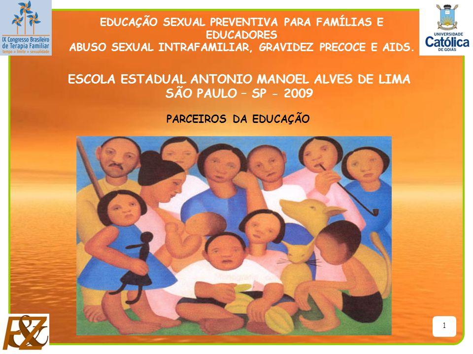 1 EDUCAÇÃO SEXUAL PREVENTIVA PARA FAMÍLIAS E EDUCADORES ABUSO SEXUAL INTRAFAMILIAR, GRAVIDEZ PRECOCE E AIDS. ESCOLA ESTADUAL ANTONIO MANOEL ALVES DE L