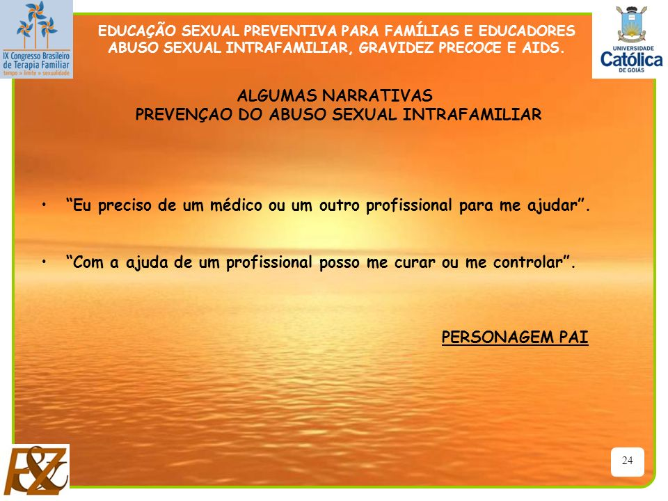 24 EDUCAÇÃO SEXUAL PREVENTIVA PARA FAMÍLIAS E EDUCADORES ABUSO SEXUAL INTRAFAMILIAR, GRAVIDEZ PRECOCE E AIDS. ALGUMAS NARRATIVAS PREVENÇAO DO ABUSO SE