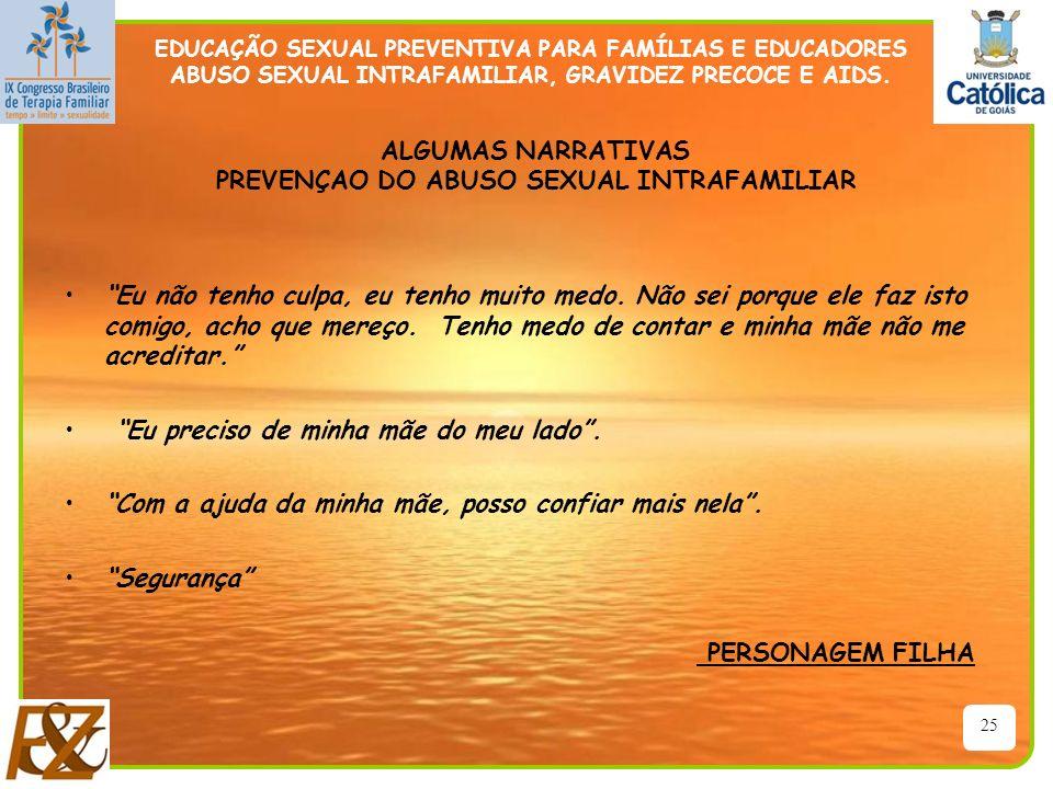 25 EDUCAÇÃO SEXUAL PREVENTIVA PARA FAMÍLIAS E EDUCADORES ABUSO SEXUAL INTRAFAMILIAR, GRAVIDEZ PRECOCE E AIDS. ALGUMAS NARRATIVAS PREVENÇAO DO ABUSO SE
